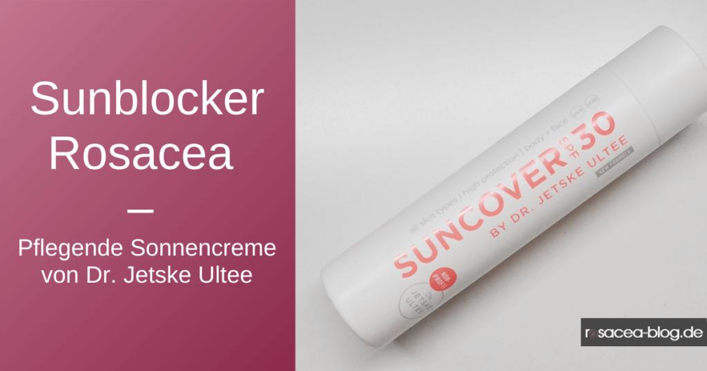 Rosacea Sunblocker- Sonnencreme von Dr. Jetske Ultee